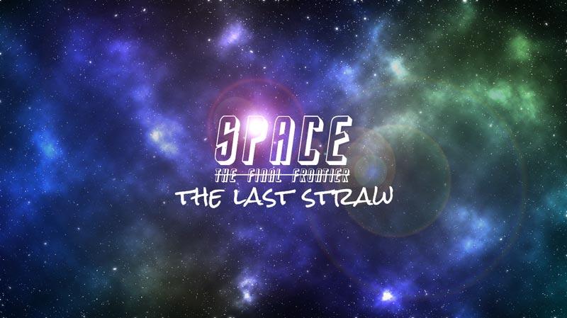 Space, the final frontier? No, the last straw