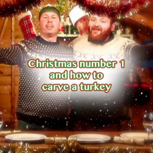 Christmas Number 1 and how to Carve a Turkey