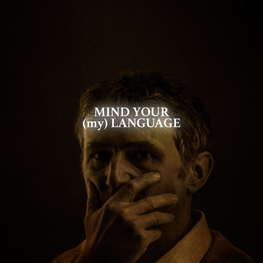 MIND YOUR (my) LANGUAGE
