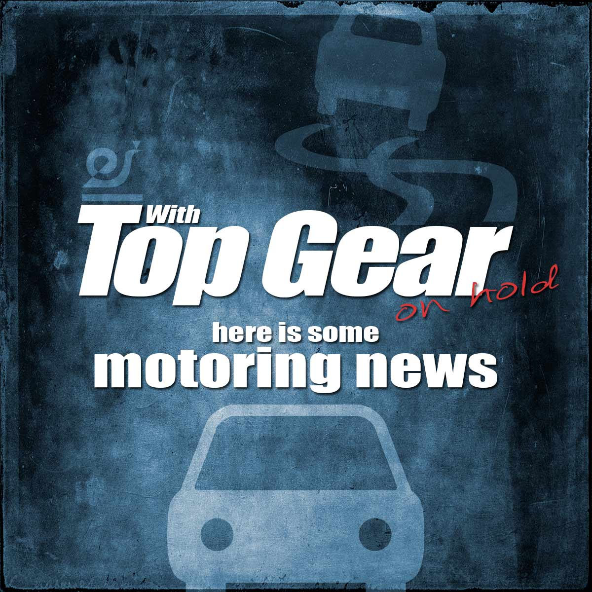 With Top Gear on hold, here is some motoring news.