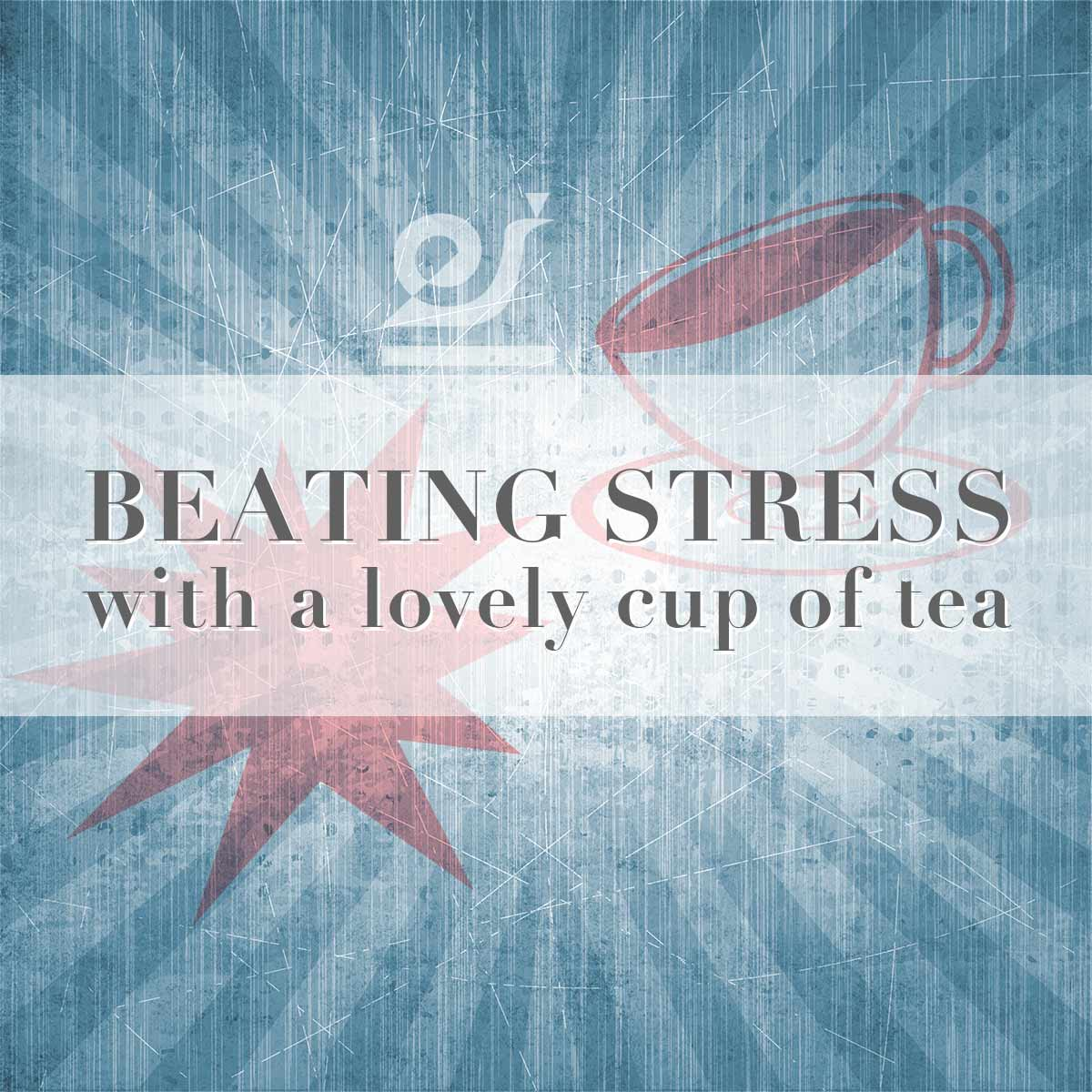 Beating stress with a lovely cup of tea