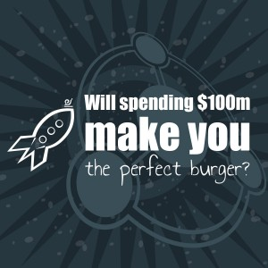Will spending $100m make you the perfect burger?