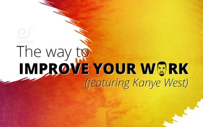 The way to improve your work (featuring Kanye West).