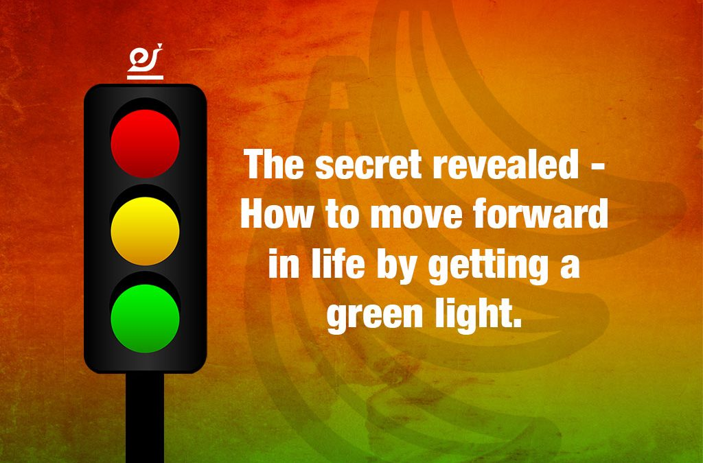 The secret revealed – How to move forward in life by getting a green light.