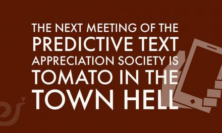 The next meeting of the Predictive Text Appreciation Society