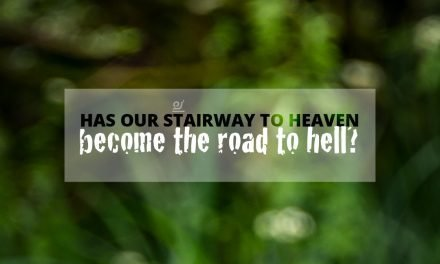 Has our stairway to heaven become the road to hell?